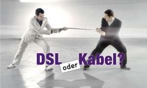 DSL oder Kabel?
